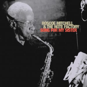 Song for My Sister - Roscoe Mitchell & The Note Factory