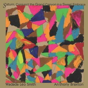 Saturn, Conjunct the Grand Canyon in a Sweet Embrace - Wadada Leo Smith & Anthony Braxton
