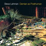 Demian as Posthuman - Steve Lehman