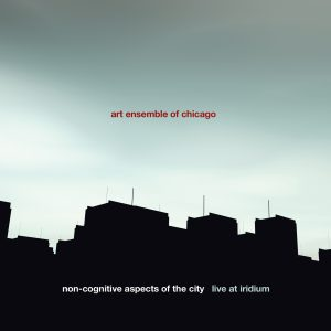 Non-Cognitive Aspects of the City - Live at Iridium - Art Ensemble of Chicago
