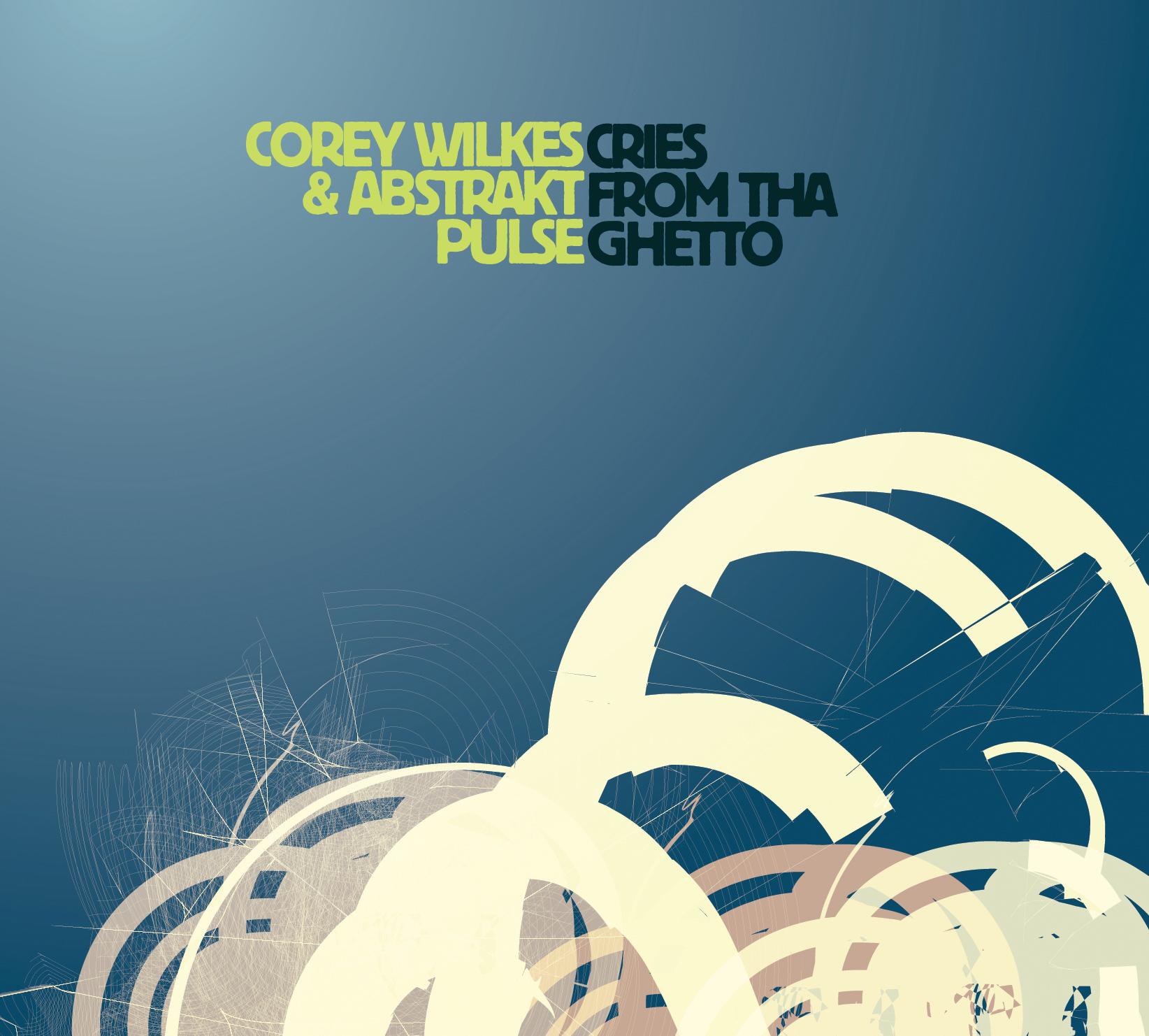 Cries from tha Ghetto - Corey Wilkes & Abstrakt Pulse