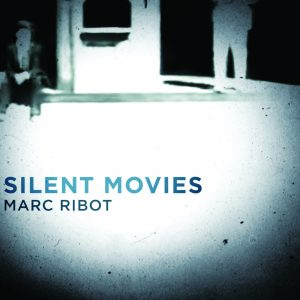 Silent Movies - Marc Ribot