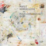 Post-Chromodal Out! - Hafez Modirzadeh