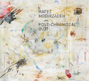 Post-Chromodal Out! - Hafez Modirzadeh