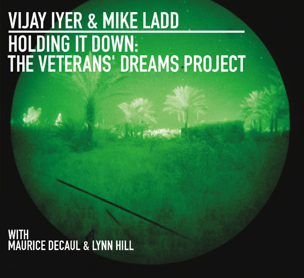 Holding it Down - The Veterans' Dreams Project - Vijay Iyer & Mike Ladd