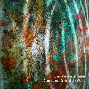 Sounds and Cries of the World - Jen Shyu