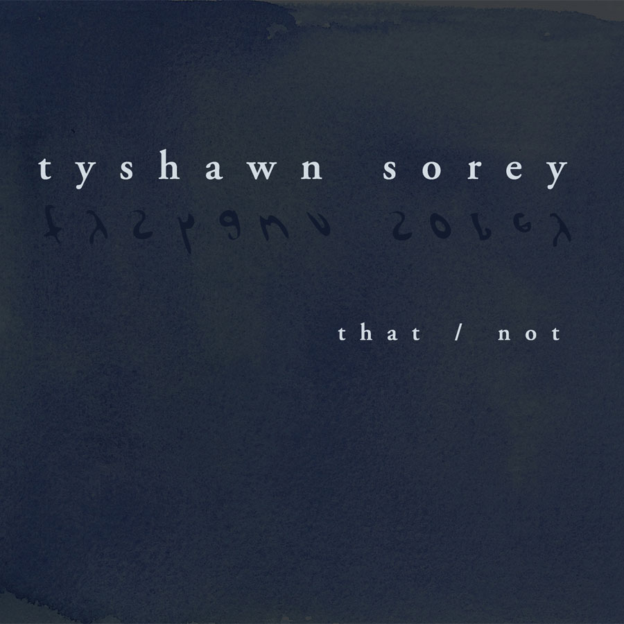 That/Not Tyshawn Sorey